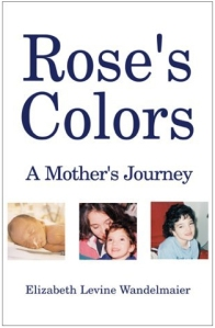 Rose's Colors: A Mother's Journey, by Elizabeth Levine Wandelmaier, on Flickr