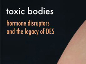 Toxic Bodies: the history of endocrine disrupting chemicals