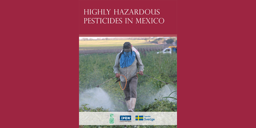 Highly Hazardous Pesticides in Mexico, IPEN Report, 2018