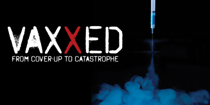 Vaxxed: From Cover-Up toCatastrophe
